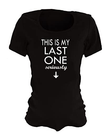 d97f8c7ab Funny Maternity Shirts - This is My Last One Seriously at Amazon Women's  Clothing store: