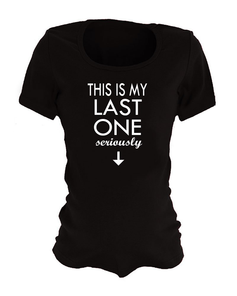 Funny Maternity Shirts - This is My Last One Seriously (Large, Black)