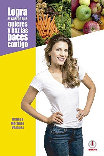 Logra el cuerpo que quieres y haz las paces contigo (Spanish Edition)