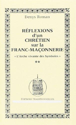 Réflexions dun Chrétien sur la franc-maçonnerie. Larche vivante des symboles Denys Roman
