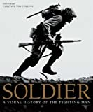 Soldier : A Visual History of the Fighting Man