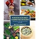 41 recetas alcalinas y alternativas sin ácidos: almuerzo y refrigerios entre comidas (