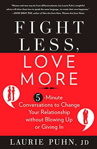 Fight Less, Love More: 5-Minute Conversations to Change Your Relationship without Blowing Up or Giving In by Rodale Books