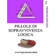 Pillole di sopravvivenza logica: Problem solving (Italian Edition)