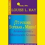 Tú puedes superar el miedo [Overcoming Fears]: Afirmaciones y meditación guiada [Affirmations and Guided Meditation] | Louise H. Hay