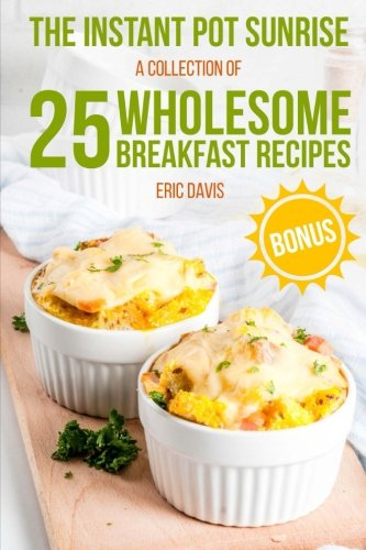 The Instant Pot Sunrise: A Collection of 25 Wholesome Breakfast Recipes: black and white