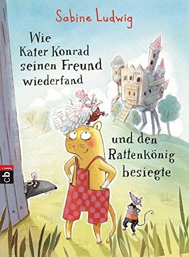 Wie Kater Konrad seinen Freund wiederfand und den Rattenkönig besiegte (Die Kater Konrad-Reihe, Band 2)
