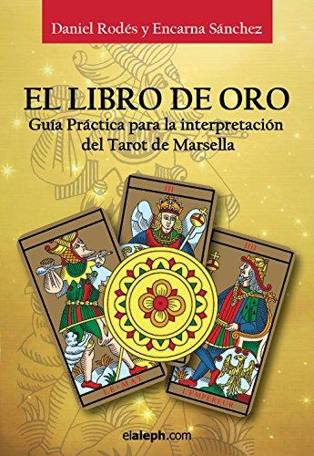 El Libro de Oro - Guía práctica para la interpretación del Tarot de Marsella: El Tarot de Marsella Reconstruido (Spanish Edition)