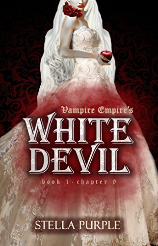 White Devil (Chapter #9: Ink of Blood & Chapter #10: Eternal Curse): Reverse Harem Polyandry (Vampire Empire)