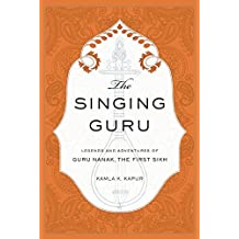The Singing Guru: Legends and Adventures of Guru Nanak, the First Sikh