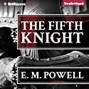 The Fifth Knight Hörbuch von E. M. Powell Gesprochen von: James Langton