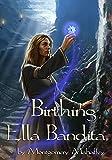 Birthing Ella Bandita: Dark Adult Fantasy Series (Ella Bandita and the Wanderer Book 1)