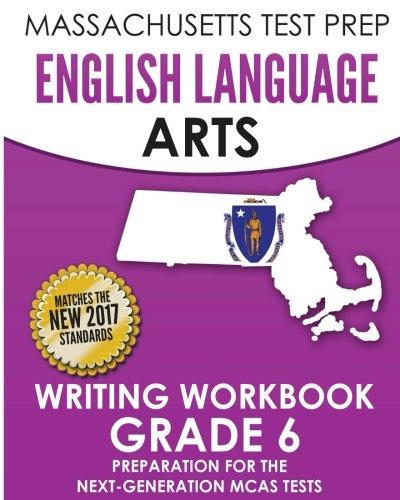 MASSACHUSETTS TEST PREP English Language Arts Writing Workbook Grade 6: Preparation for the Next-Generation MCAS Tests