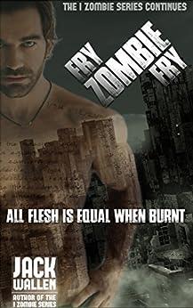 Fry Zombie Fry (I Zombie Book 6) by [Wallen, Jack]