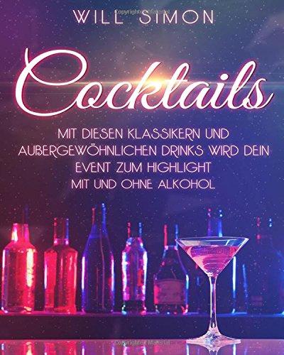 Cocktails: Mit diesen Klassikern und außergewöhnlichen Drinks wird dein Event zum Highlight – mit und ohne Alkohol (German Edition)