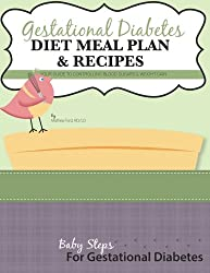 Gestational Diabetes Diet Meal Plan and Recipes: Your Guide To Controlling Blood Sugars & Weight Gain