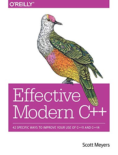 Effective Modern C++: 42 Specific Ways to Improve Your Use of C++11 and C++14 (C For Programmers With An Introduction To C11)