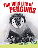 The Wild Life of Penguins (The Wild Side)