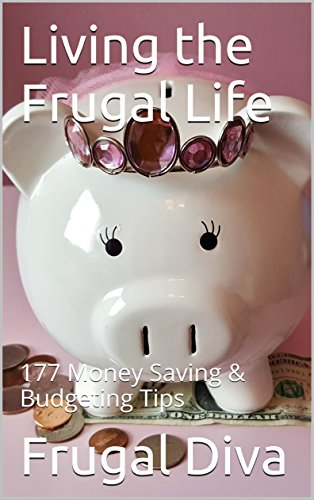 Living the Frugal Life: 177 Money Saving & Budgeting Tips for Penny Pinchers by [Diva, Frugal]