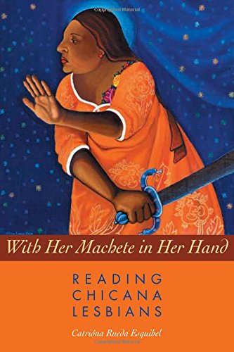 With Her Machete in Her Hand: Reading Chicana Lesbians (Chicana Matters)