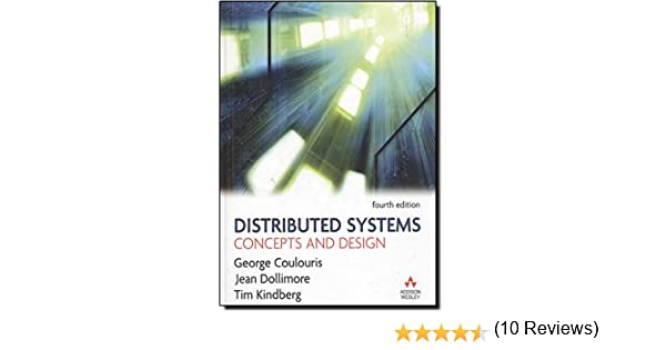 Distributed Systems Concepts And Design 4th Edition Dollimore Jean Kindberg Tim Coulouris George 9780321263544 Books Amazon Ca
