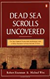 The Dead Sea Scrolls Uncovered: The First Complete Translation and Interpretation of 50 Key Documents withheld for Over 35 Years