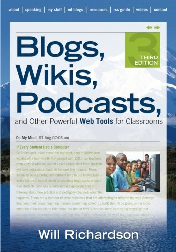 Blogs, Wikis, Podcasts, and Other Powerful Web Tools for Classrooms