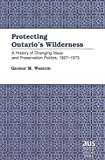 img - for Protecting Ontario's Wilderness: A History of Changing Ideas and Preservation Politics, 1927-1973 (American University Studies. Series Xxi, Regional Studi) by George M. Warecki (2000-05-22) book / textbook / text book