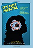 img - for It's Not Mental: Finding Innovative Support and Medical Treatment for a Child Diagnosed with a Severe Mental Illness book / textbook / text book