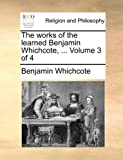 The Works of the Learned Benjamin Whichcote, Benjamin Whichcote, 1140855778