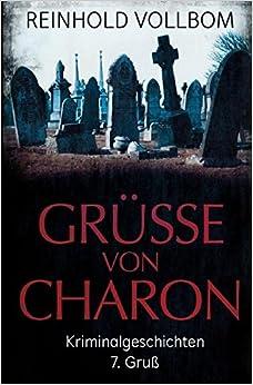 Grüße von Charon: 7. Gruß Kriminalgeschichten (German Edition)