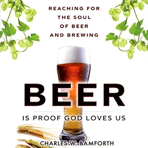 Beer is Proof that God Loves Us: Reaching for the Soul of Beer and Brewing ()