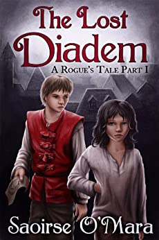 The Lost Diadem (A Rogue's Tale Book 1) by [O'Mara, Saoirse]
