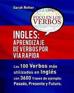 Ingles: Aprendizaje de Verbos por Via Rapida: Los 100 verbos más usados en español