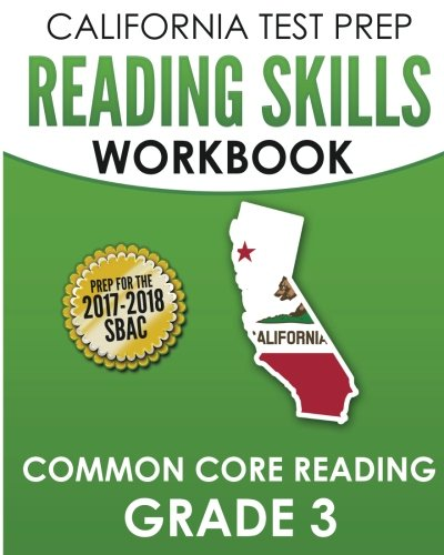 CALIFORNIA TEST PREP Reading Skills Workbook Common Core Reading Grade 3: Preparation for the Smarter Balanced (SBAC) Assessments