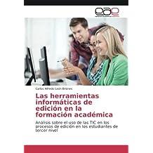 Las herramientas informáticas de edición en la formación académica: Análisis sobre el uso de las TIC en los procesos de edición en los estudiantes de tercer nivel (Spanish Edition)