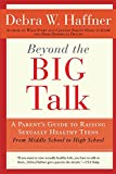 img - for Beyond the Big Talk Revised Edition: A Parent's Guide to Raising Sexually Healthy Teens - From Middle School to High School and Beyond book / textbook / text book