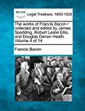 The works of Francis Bacon / collected and edited