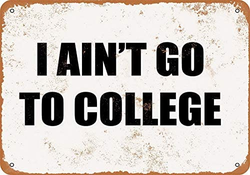 Amazon com: YFULL 12 x 16 Metal Sign - I Ain't GO to College