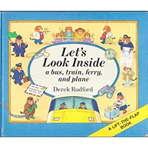 Let's Look inside a Bus, Train, Ferry, and Plane: 2A Lift-the-Flap Rebus Book (A Lift-the-Flap Book) Derek Radford