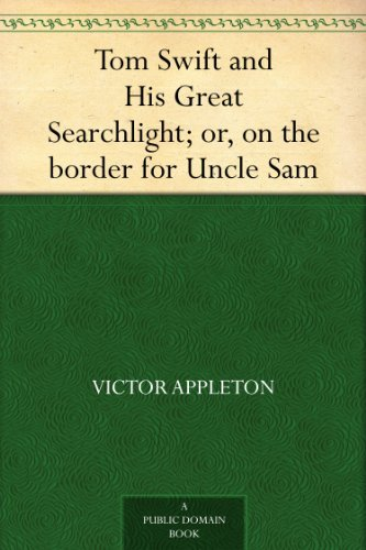 Tom Swift and His Great Searchlight; or, on the border for Uncle Sam