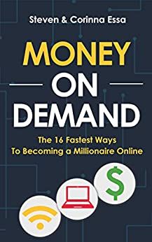 Money On Demand: The 16 Fastest Ways to Becoming a Millionaire Online by [Essa, Steven, Essa, Corinna]