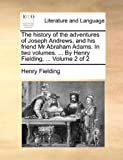 The History of the Adventures of Joseph Andrews, and His Friend Mr Abraham Adams in Two Volumes by Henry Fielding, Volume 2, Henry Fielding, 1140912364
