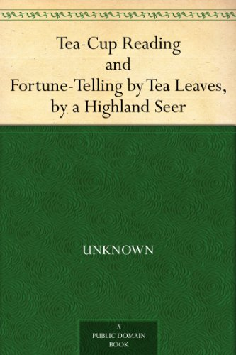 Tea-Cup Reading and Fortune-Telling by Tea Leaves, by a Highland Seer