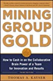 Mining Group Gold, Third Edition: How to Cash in on the Collaborative Brain Power of a Team for Innovation and Results (Business Skills and Development)