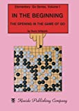 img - for In the Beginning: The Opening in the Game of Go (Elementary Go Series) (Volume 1) book / textbook / text book