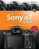 Das Sony Alpha 7 System: Das Handbuch zur Alpha 7 II, Alpha 7S, Alpha 7R und Alpha 7