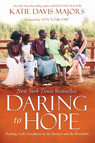 Daring to Hope: Finding God's Goodness in the Broken and the -