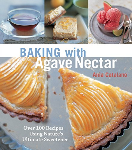- Baking with Agave Nectar: Over 100 Recipes Using Nature's Ultimate Sweetener