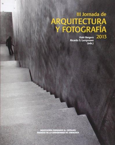 Descargar Libro Iii Jornada De Arquitectura Y Fotografía 2013 Iñaki Bergera